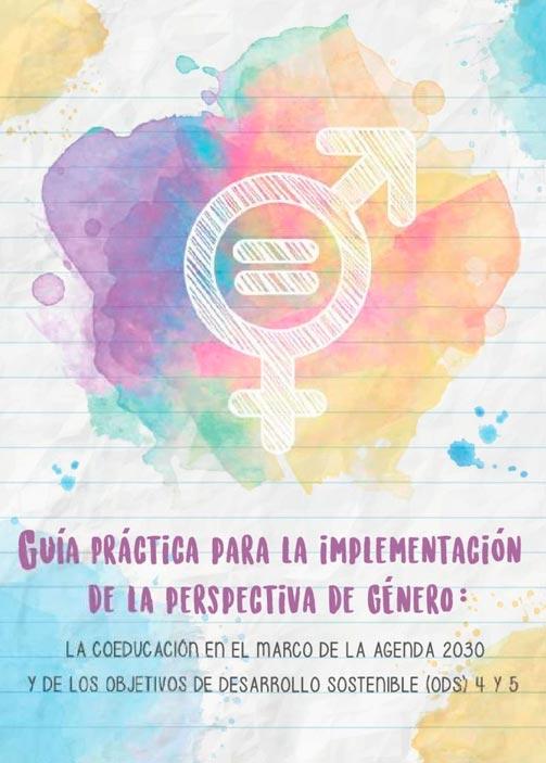 Guía Práctica para la implementación de la perspectiva de Género: la coeducación en el marco de la Agenda 2030 proyecto y de los objetivos de desarrollo sostenible (ODS) 4 y 5