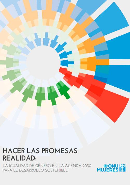 Hacer las promesas realidad: La igualdad de género en la Agenda 2030 para el Desarrollo Sostenible. ONU Mujeres. 2018